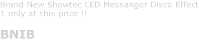 Brand New Showtec LED Messanger Disco Effect 1 only at this price !!  BNIB